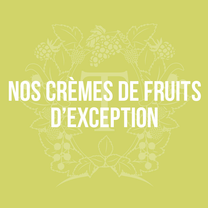 Nos crèmes et fruits d'exception